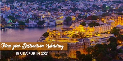 How to plan your Destination wedding in Udaipur in 2021?