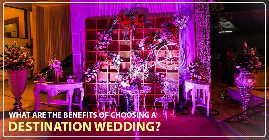 What are the benefits of choosing a destination wedding?
